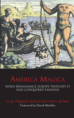 America Magica: When Renaissance Europe Thought it Had Conquered Paradise - Anthem Studies in Travel (Paperback)