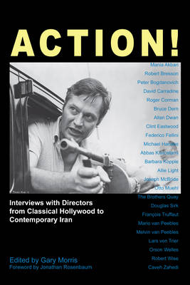 Action!: Interviews with Directors from Classical Hollywood to Contemporary Iran - New Perspectives on World Cinema (Hardback)