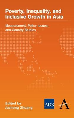 Poverty, Inequality, and Inclusive Growth in Asia: Measurement, Policy Issues, and Country Studies - The Anthem-Asian Development Bank Series (Hardback)