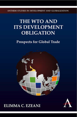 The WTO and its Development Obligation: Prospects for Global Trade - Anthem Studies in Development and Globalization No. 2 (Hardback)