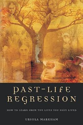 Past Life Regression: How to Learn from the Lives You Have Lived (Paperback)
