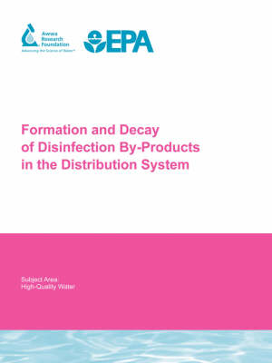 Formation and Decay of Disinfection by-Products in the Distribution System - Water Research Foundation Report Series (Paperback)