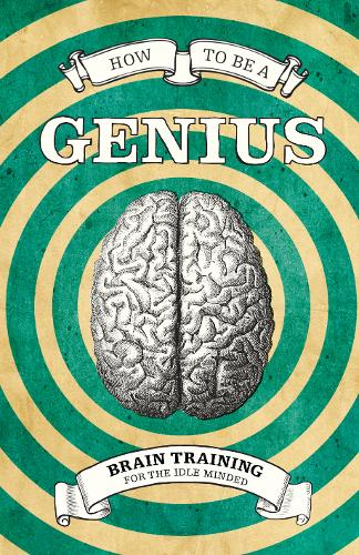 How To Be A Genius: Brain Training for the Idle Minded (Hardback)