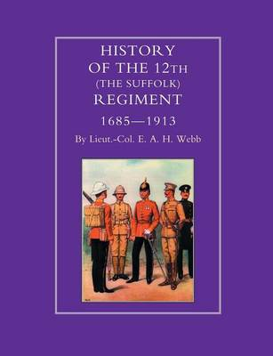 History of the 12th (The Suffolk Regiment 1685-1913) (Paperback)