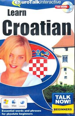 Talk Now! Learn Croatian: Essential Words and Phrases for Absolute Beginners (CD-ROM)