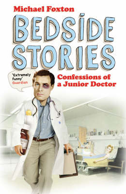 Bedside Stories: Confessions of a Junior Doctor (Paperback)