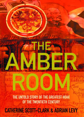 The Amber Room: The Controversial Truth About the Greatest Hoax of the Twentieth Century (Paperback)