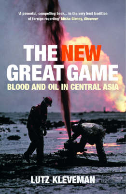 The New Great Game: Blood and Oil in Central Asia (Paperback)
