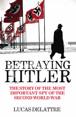 Betraying Hitler: The Story of the Most Important Spy of the Second World War (Paperback)