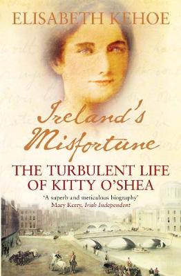 Ireland's Misfortune: The Turbulent Life of Kitty O'Shea (Paperback)
