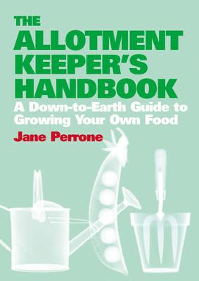 The Allotment Keeper's Handbook: A Down-to-Earth Guide to Growing Your Own Food (Hardback)