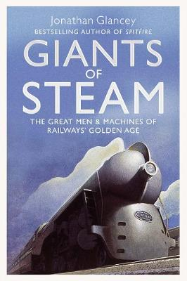 Giants of Steam: The Great Men and Machines of Rail's Golden Age (Paperback)