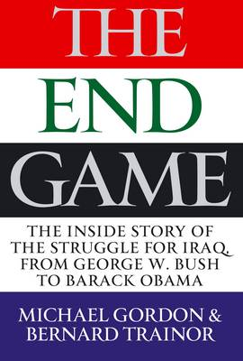 The Endgame: The Inside Story of the Struggle for Iraq, from George W. Bush to Barack Obama (Paperback)