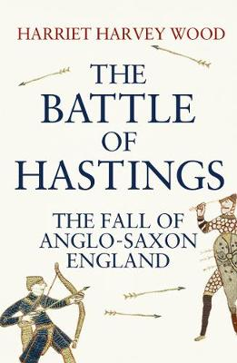 The Battle of Hastings: The Fall of Anglo-Saxon England (Paperback)