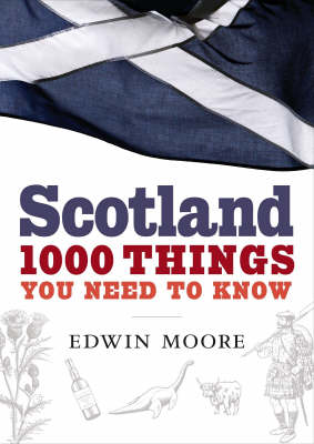 Scotland: 1000 Things You Need to Know (Hardback)