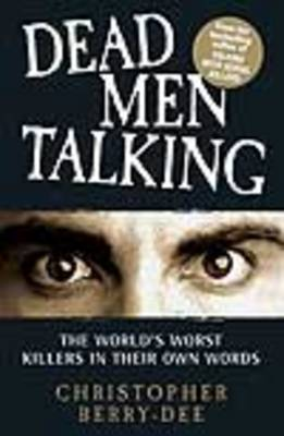 Dead Men Talking: The World's Worst Killes in Their Own Words (Paperback)