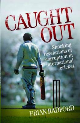 Caught Out: Shocking Revelations of Corruption in International Cricket (Hardback)