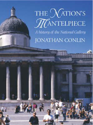 The Nation's Mantelpiece: A History of the National Gallery (Hardback)