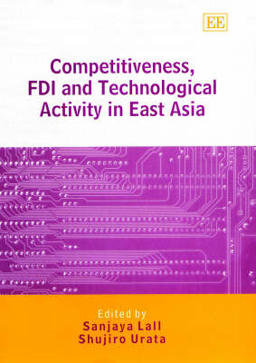 Competitiveness, FDI and Technological Activity in East Asia (Hardback)