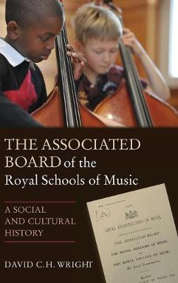 The Associated Board of the Royal Schools of Music: A Social and Cultural History (Hardback)
