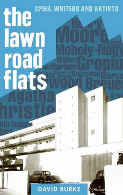 The Lawn Road Flats: Spies, Writers and Artists - History of British Intelligence v. 3 (Hardback)