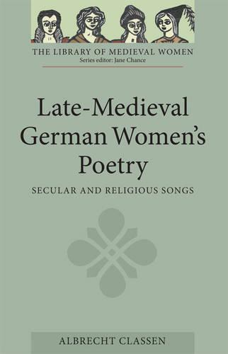 Late-medieval German Women's Poetry: Secular and Religious Songs - Library of Medieval Women (Paperback)