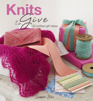 Knits to Give: 30 Knitted Gift Ideas (Hardback)