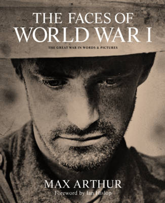 The Faces of World War I: The Tragedy of the Great War in Words and Pictures (Hardback)