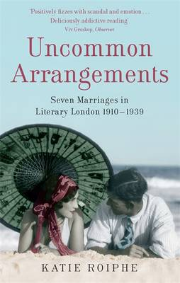 Uncommon Arrangements: Seven Marriages in Literary London 1910-1939 (Paperback)