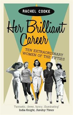 Her Brilliant Career: Ten Extraordinary Women of the Fifties (Paperback)