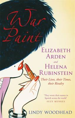 War Paint: Elizabeth Arden and Helena Rubinstein - Their Lives, Their Times, Their Rivalry (Paperback)