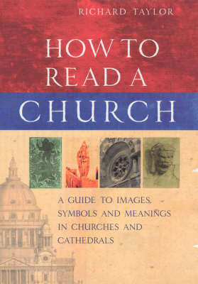 How to Read a Church: A Guide to Images, Symbols and Meanings in Churches and Cathedrals (Hardback)