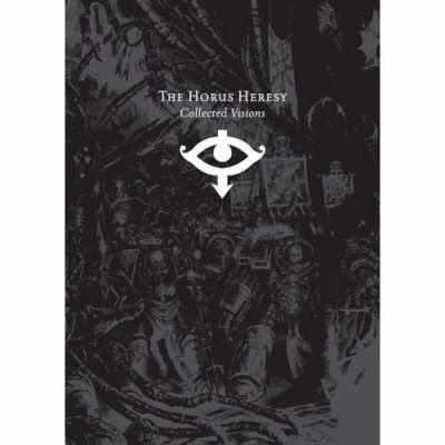 The Horus Heresy Collected Visions: Iconic Images of the Imperium, Betrayal and War (Hardback)