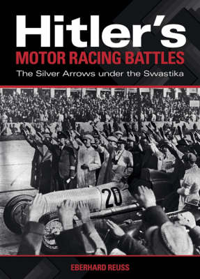Hitler's Motor Racing Battles: The Silver Arrows Under the Swastika (Hardback)