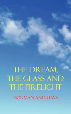 The Dream, the Glass and the Firelight (Paperback)