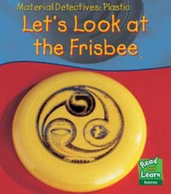 Plastic: Let's Look at a Frisbee - Read & Learn: Material Detectives (Paperback)
