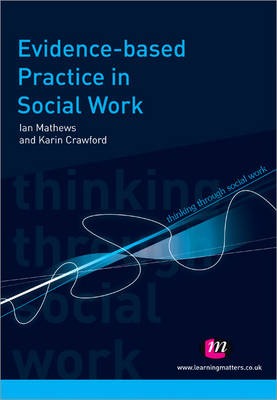 Evidence Based Practice in Social Work - Thinking Through Social Work Series (Paperback)