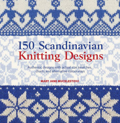 150 Scandinavian Knitting Designs: Authentic Designs with Actual Size Swatches, Charts and Alternative Colourways (Paperback)