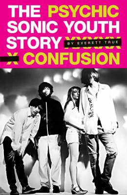 "Psychic Confusion: The ""Sonic Youth"" Story (Hardback)"