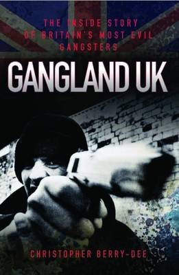 Gangland UK: The Inside Story of Britain's Most Evil Gangsters (Paperback)