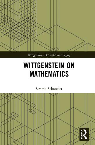Wittgenstein on Rule-following and the Foundations of Mathematics - Wittgenstein's Thought and Legacy (Hardback)