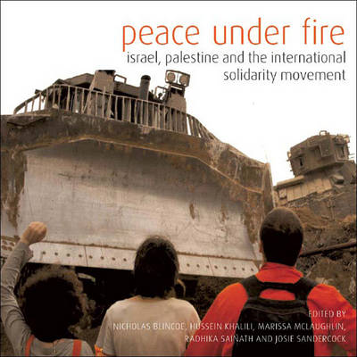 Peace Under Fire: Israel, Palestine and the International Solidarity Movement (Hardback)