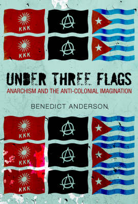 Under Three Flags: Anarchism and the Anti-colonial Imagination (Paperback)