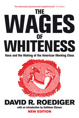 The Wages of Whiteness: Race and the Making of the American Working Class (Paperback)