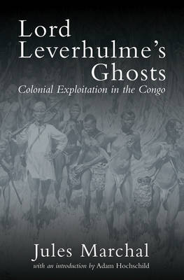 Lord Leverhulme's Ghosts: Colonial Exploitation in the Congo (Hardback)