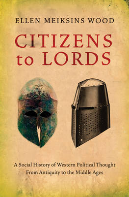 Citizens to Lords: A Social History of Western Political Thought from Antiquity to the Late Middle Ages (Hardback)