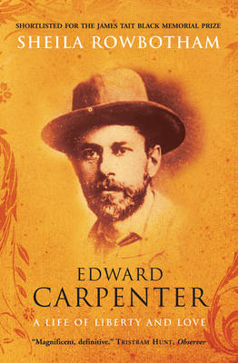 Edward Carpenter: A Life of Liberty and Love (Paperback)
