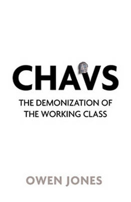 Chavs: The Demonization of the Working Class (Paperback)