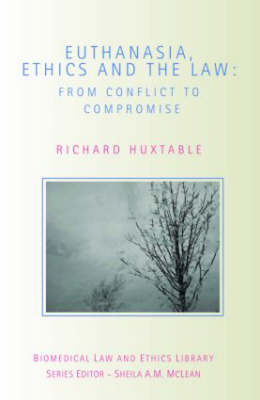 Euthanasia, Ethics and the Law: From Conflict to Compromise? - Biomedical Law & Ethics Library v. 3 (Paperback)