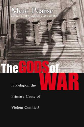 The Gods of War: Is Religion the Primary Cause of Violent Conflict? (Paperback)
